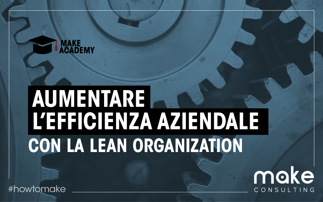 Come aumentare l'efficienza aziendale con la lean organization