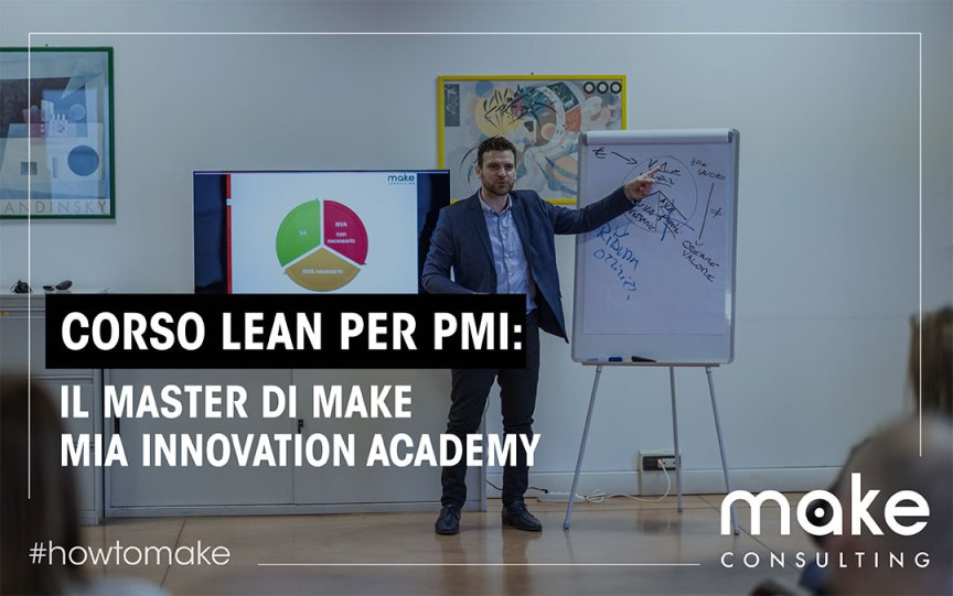 Corso Lean per PMI: il master MIA, Make Innovation Academy