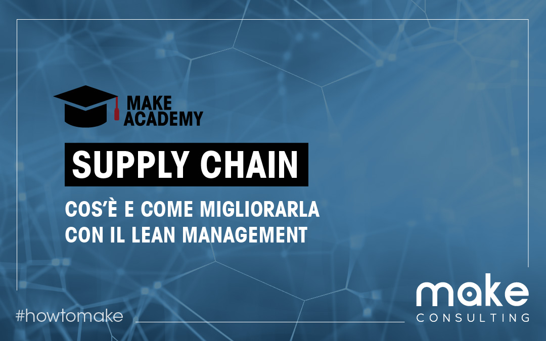 Cos'è la Supply Chain e come migliorarla con il Lean Management?
